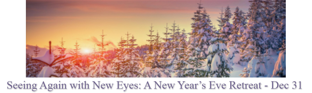 Seeing Again with New Eyes: A New Year's Eve Retreat - Dec 31