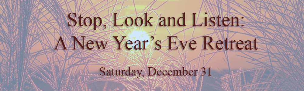 Stop, Look, and Listen:  a New Year's Eve Retreat - Dec 31
