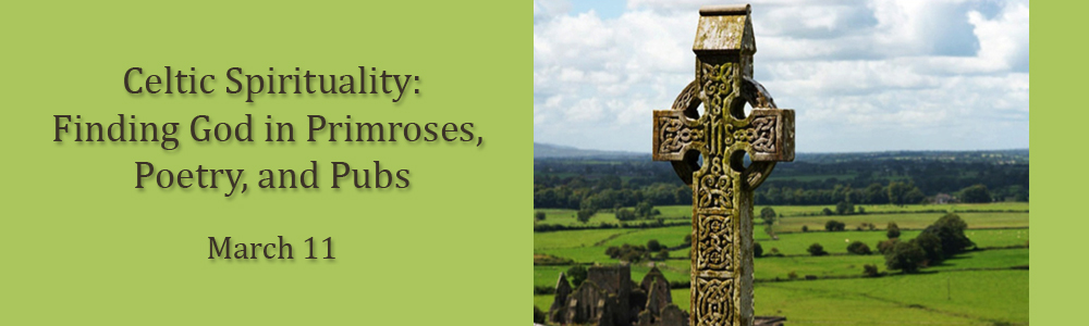 Celtic Spirituality: Finding God in Primroses, Poetry, and Pubs - Mar 11